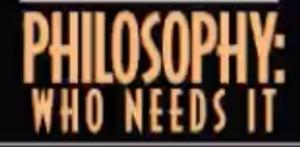 Philosophy - who needs it?